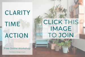 Clarity Time Action Workshop - Tara Barot - The Home Design Coach - Embrace Who You Are - Start here